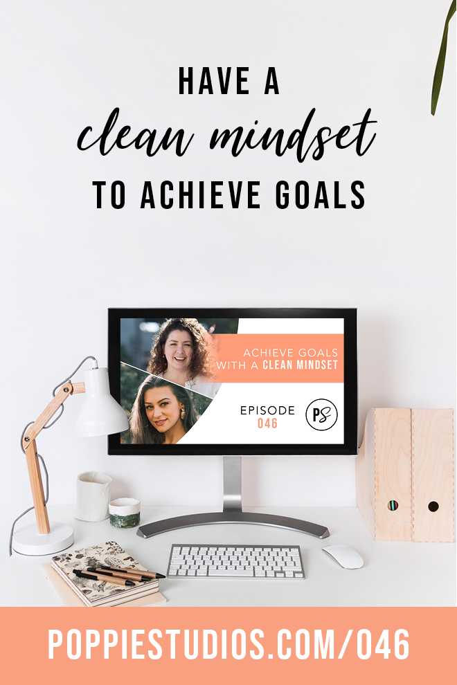 Clean Mindset for Business to Achieve Goals | Launch Your Biz with Poppie Studios
